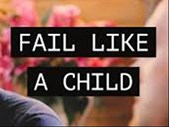 The Good Blog - (Motivation) Fail Like a Child  | Blog Post