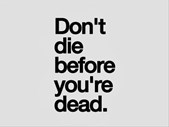 The Good Blog - The One Thing You Should Know; Before You Die! | Blog Post